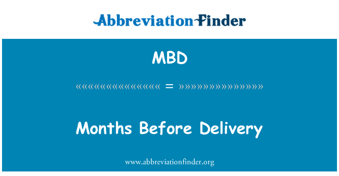 MBD: Months Before Delivery