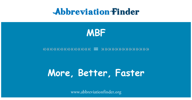 MBF: More, Better, Faster