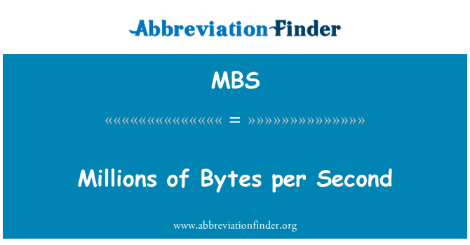 MBS: Millions of Bytes per Second