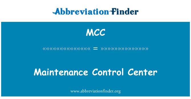 MCC: Maintenance Control Center
