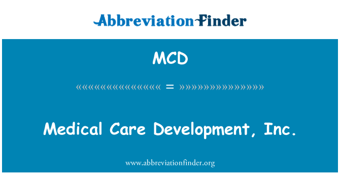 MCD: Medical Care Development, Inc.