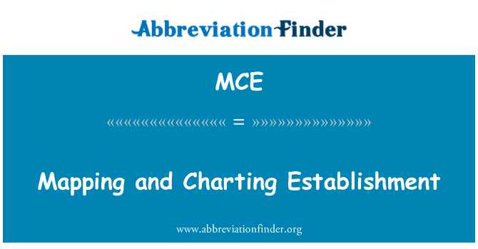 MCE: Mapping and Charting Establishment