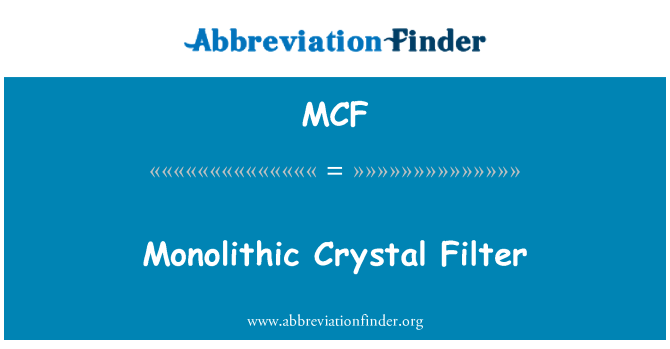 MCF: Monolithic Crystal Filter