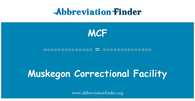 MCF: Muskegon Correctional Facility