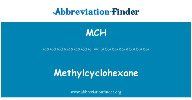 MCH: Methylcyclohexane