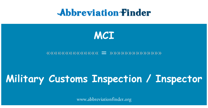 MCI: Military Customs Inspection / Inspector