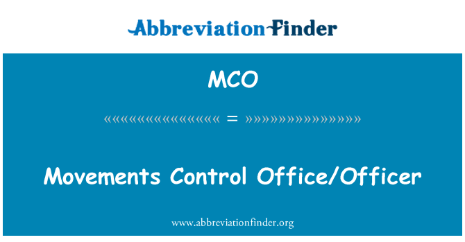 MCO: Movements Control Office/Officer