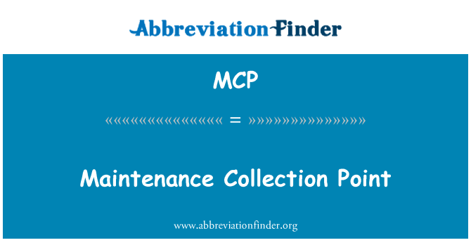 MCP: Maintenance Collection Point