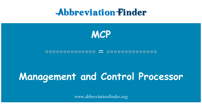 MCP: Management and Control Processor