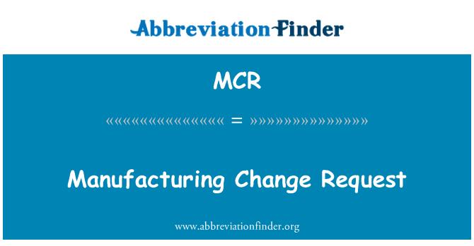 MCR: Manufacturing Change Request
