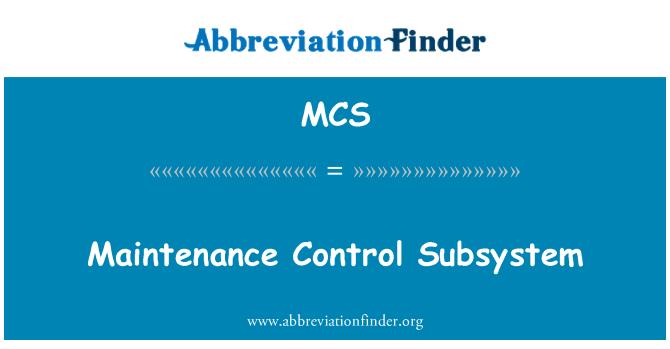 MCS: Maintenance Control Subsystem