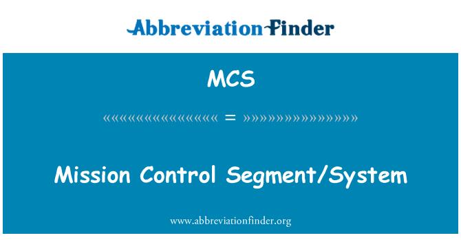 MCS: Mission Control Segment/System