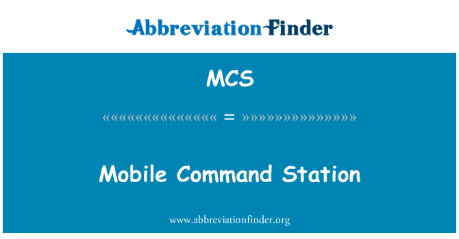 MCS: Mobile Command Station