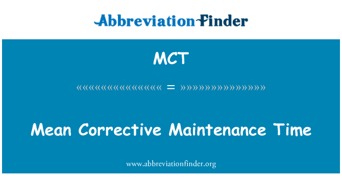 MCT: Mean Corrective Maintenance Time