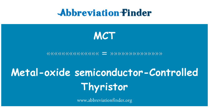 MCT: Metal-oxide semiconductor-Controlled Thyristor