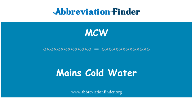 MCW: Mains Cold Water