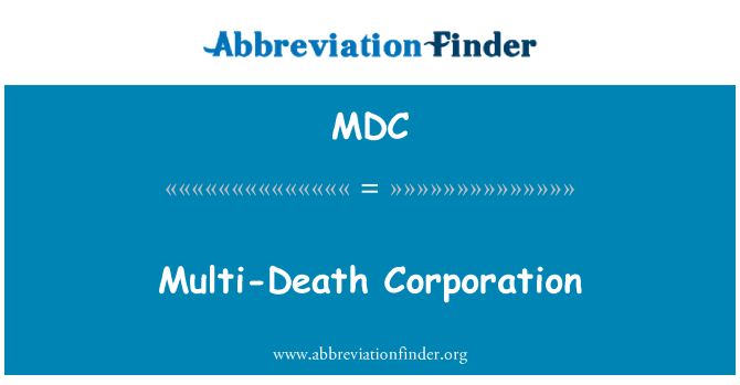 MDC: Multi-Death Corporation