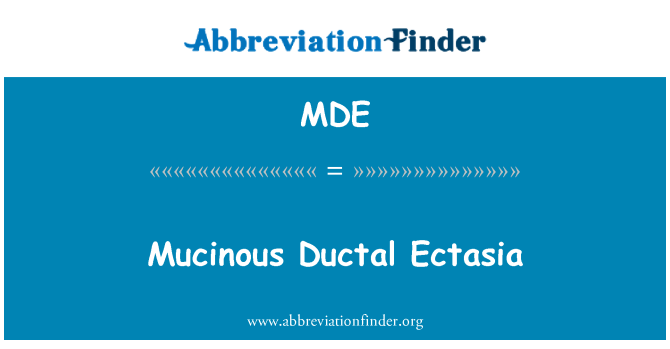 MDE: Mucinous Ductal Ectasia