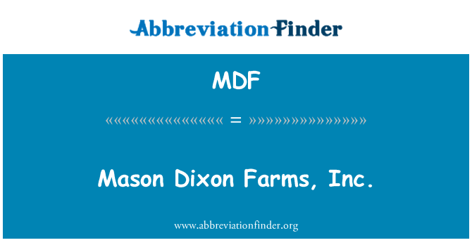 MDF: Mason Dixon Farms, Inc.