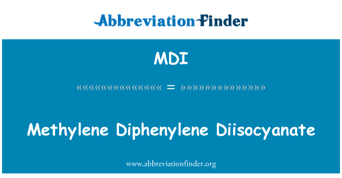 MDI: Methylene Diphenylene Diisocyanate