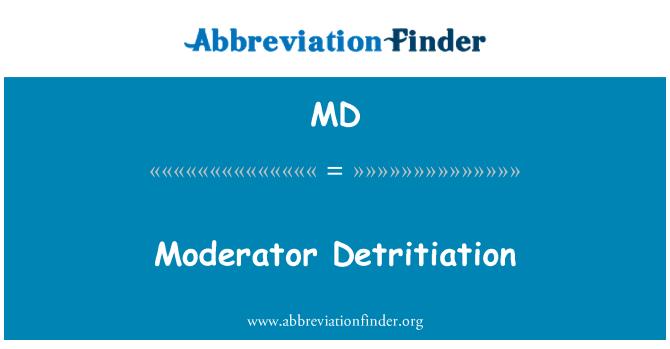 MD: Moderator Detritiation
