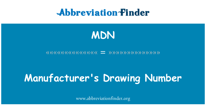 MDN: Manufacturer's Drawing Number