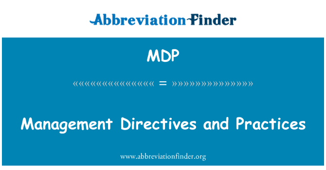MDP: Management Directives and Practices