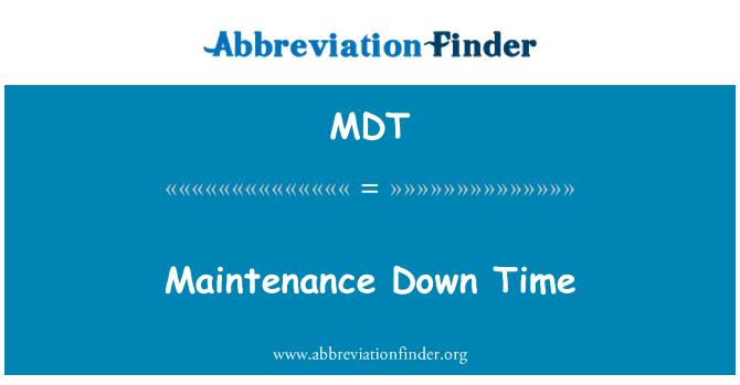 MDT: Maintenance Down Time