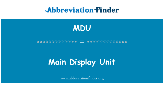 MDU: Main Display Unit