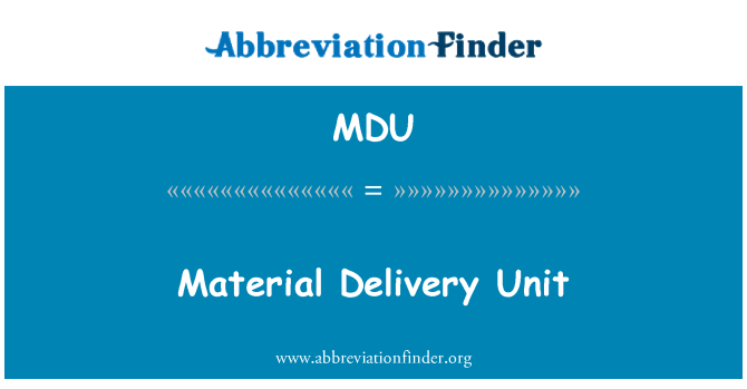 MDU: Material Delivery Unit