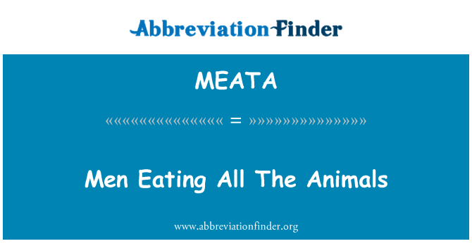 MEATA: Men Eating All The Animals