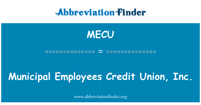 MECU: Municipal Employees Credit Union, Inc.
