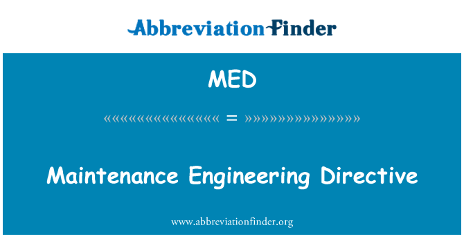 MED: Maintenance Engineering Directive
