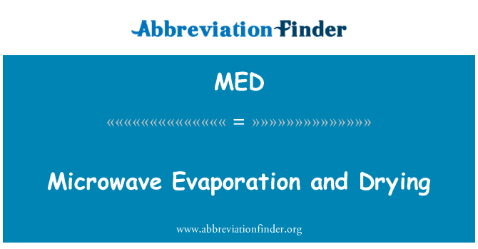 MED: Microwave Evaporation and Drying