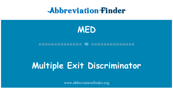 MED: Multiple Exit Discriminator
