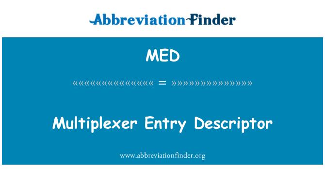 MED: Multiplexer Entry Descriptor