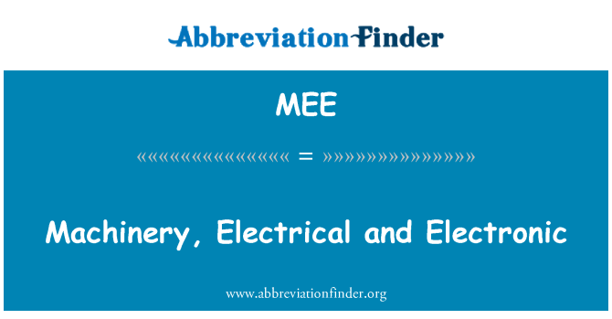 MEE: Machinery, Electrical and Electronic