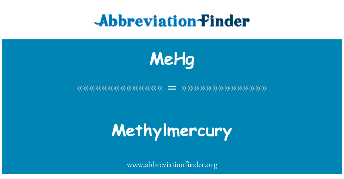 MeHg: Methylmercury