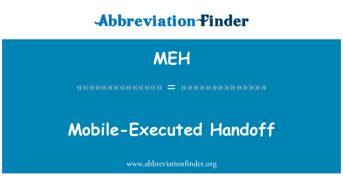 MEH: Mobile-Executed Handoff