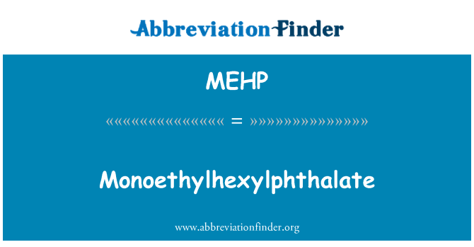 MEHP: Monoethylhexylphthalate