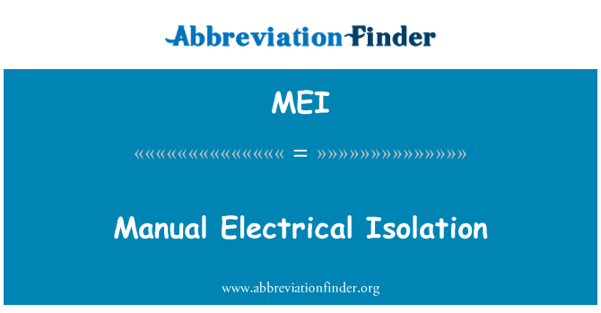 MEI: Manual Electrical Isolation