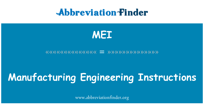 MEI: Manufacturing Engineering Instructions