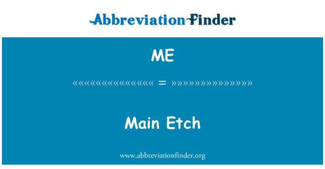 ME: Main Etch