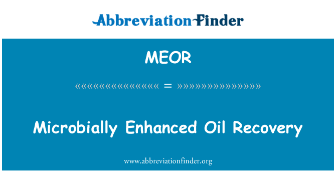 MEOR: Microbially Enhanced Oil Recovery