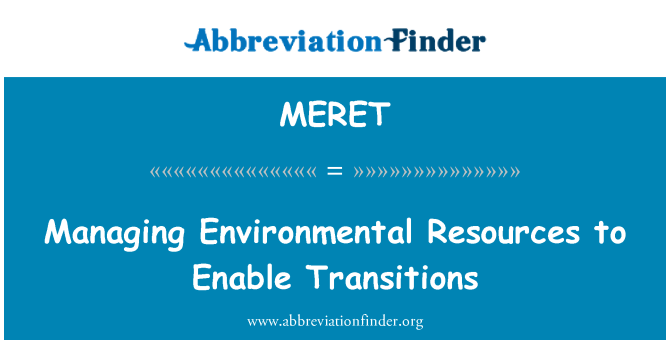 MERET: Managing Environmental Resources to Enable Transitions
