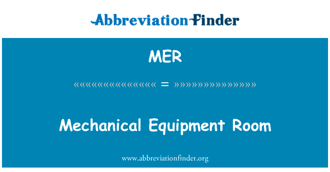MER: Mechanical Equipment Room