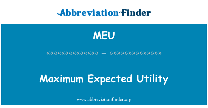 MEU: Maximum Expected Utility