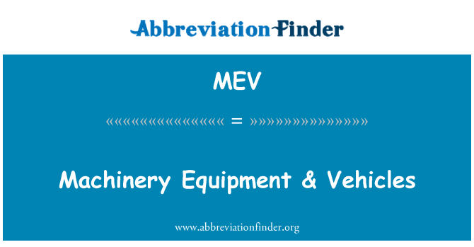 MEV: Machinery Equipment & Vehicles