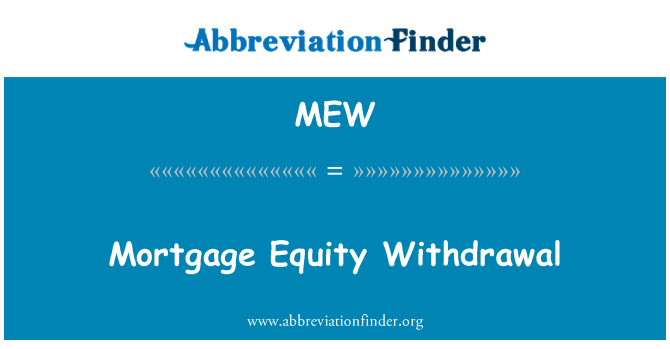 MEW: Mortgage Equity Withdrawal