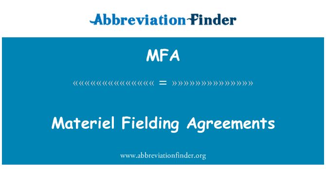 MFA: Materiel Fielding Agreements